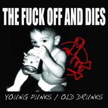 The Fuck Off And Dies - Young Punks / Old Drunks [EP] (2014)