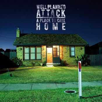 Well Planned Attack - A Place To Call Home ЕР (2015)
