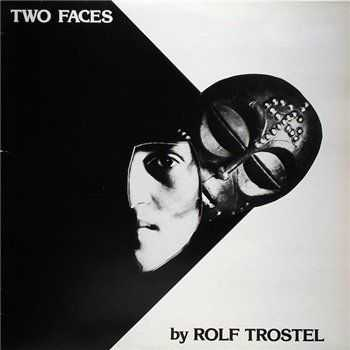Rolf Trostel - Two Faces (1982)
