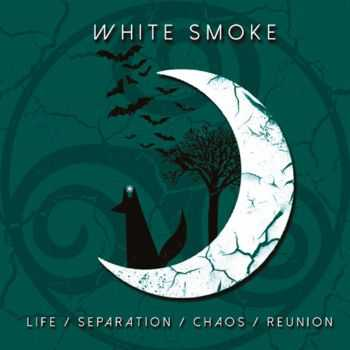 White Smoke - Life / Separation / Chaos / Reunion (2015)