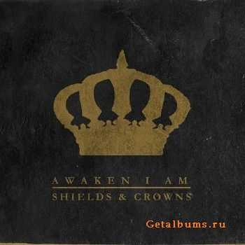 Awaken I Am - Shields and Crowns (2015)