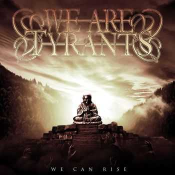 We Are Tyrants - WE CAN RISE (2014)