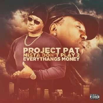 Project Pat – Mista Don't Play 2: Everythang's Money (2015)