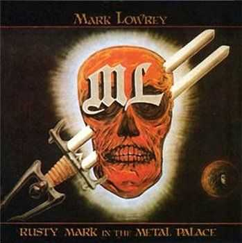 Mark Lowrey - Rusty Mark in the Metal Palace (1985)