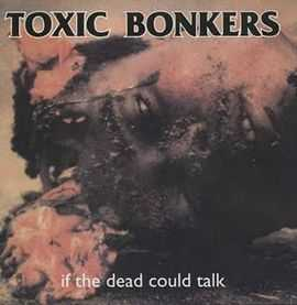 Toxic Bonkers - If The Dead Could Talk (1997)