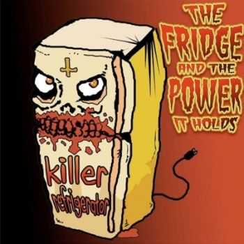 Killer Refrigerator - The Fridge And The Power It Holds (2015)