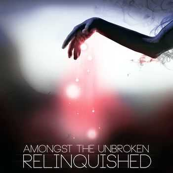 Amongst The Unbroken - Relinquished (2015)