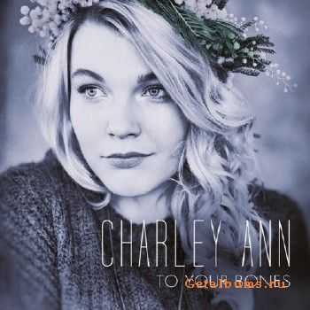 Charley Ann - To Your Bones (2015)