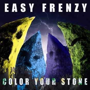 Easy Frenzy - Color Your Stone (2015)
