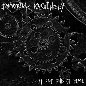 Immortal Machinery - At the End of Time (2015)
