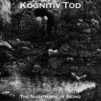 Kognitiv Tod - The Nightmare Of Being (2015)