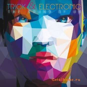 Trick & Electronic The Sound Of Us (2015)