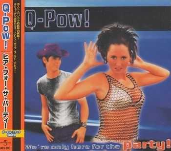Q-Pow! - We're Only Here For The Party! (Japan Edition) (2000)