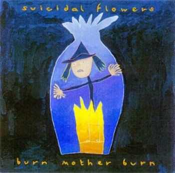 Suicidal Flowers - Burn Mother Burn (1996)
