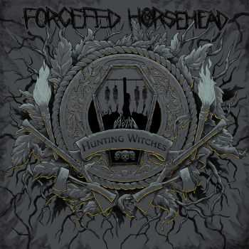 Forcefed Horsehead - Hunting Witches (2015)