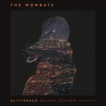 The Wоmbats - Glittеrbug (Deluxe Edition) (2015)