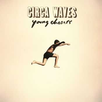 Circа Waves – Young Chаsers (Deluxe Edition) (2015)