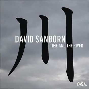 David Sanborn - Time And The River (2015)
