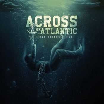 Across the Atlantic - First Things First [EP] (2014)