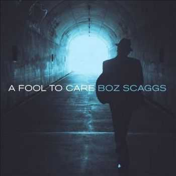 Boz Scaggs – A Fool To Care (2015)