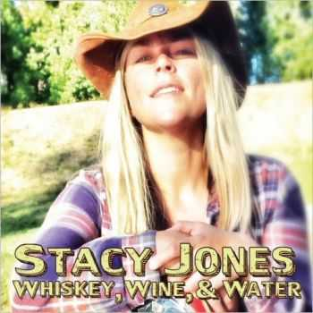 Stacy Jones - Whiskey, Wine And Water 2015