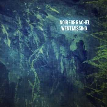 Noir For Rachel - Went Missing (2015)