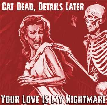 Cat Dead, Details Later - Your Love is My Nightmare, ЕР (2015)