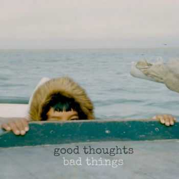 Good Thoughts - Bad Things (2015)