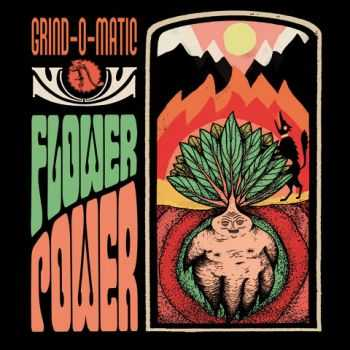 GRIND-O-MATIC - Flower Power (2013)