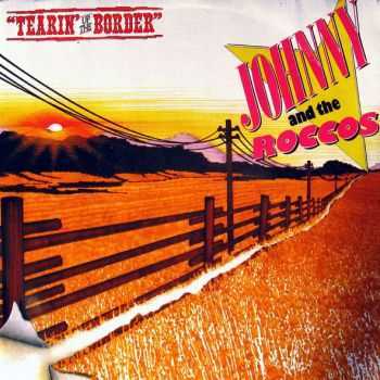 Johnny & The Roccos - Tearin' Up The Border 1985