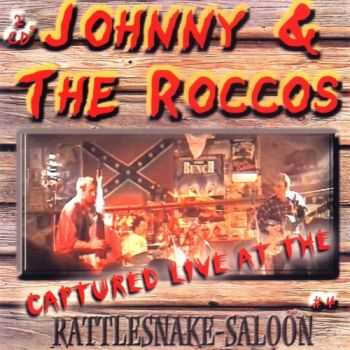 Johnny & The Roccos - Captured Live At The Rattlesnake Saloon 2003