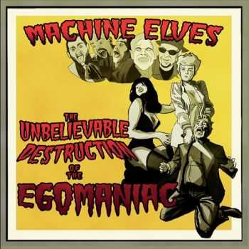 Machine Elves - The Unbelieveable Destruction Of The Egomaniac (2015)