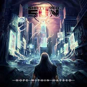 Shattered Sun - Hope Within Hatred (2015)