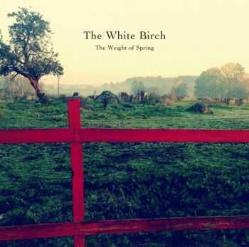 The White Birch – The Weight Of Spring (2015)