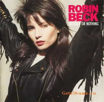 Robin Beck - Trouble Or Nothing (1989)