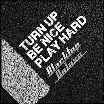 Blacktop Deluxe - Turn Up, Be Nice, Play Hard 2014