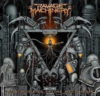 Ravage Machinery - Subordinates Of The Mechanism (2015)