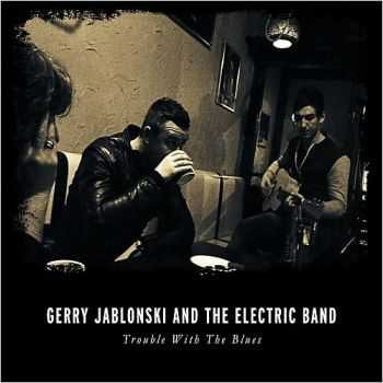 Gerry Jablonski & The Electric Band - Trouble With The Blues 2015
