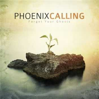 Phoenix Calling - Forget Your Ghosts (2015)