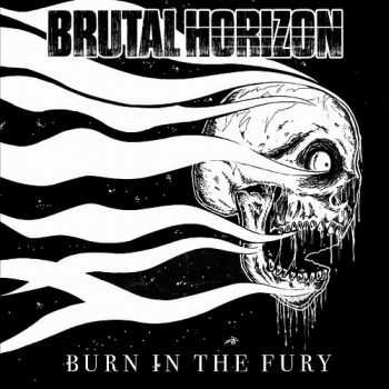 Brutal Horizon - Burn in the Fury (2015)