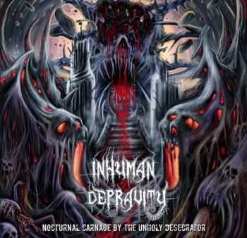 Inhuman Depravity - Nocturnal Carnage By The Unholy Desecrator (2015)