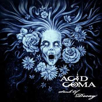 Acid Cøma - Stink Of Decay (2014)