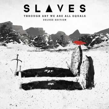 Slaves - Through Art We Are Equals (Deluxe Edition) (2015)