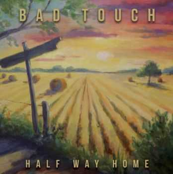 Bad Touch - Half Way Home (2015)
