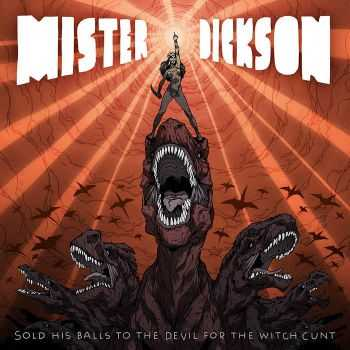 Mister Dickson - Sold His Balls To The Devil For The Witch Cunt (2015)