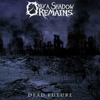 Only a Shadow Remains - Dead Future (2015)