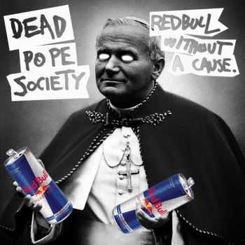 Dead Pope Society - Redbull Without A Cause (2014)