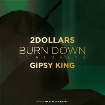 GIPSY KING (Три Кита, ЦАО) feat. 2DOLLARS - Burn Down (2015)