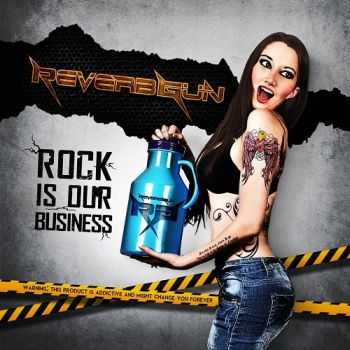 Reverb Gun - Rock Is Our Bussines (2015)
