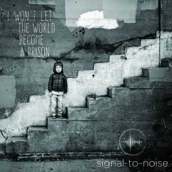 Signal-to-Noise - I Won't Let the World Become a Prison (2015)